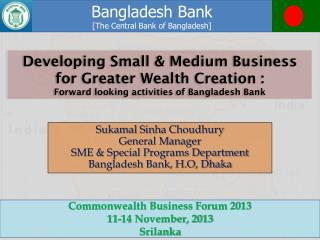 Developing Small & Medium Business for Greater Wealth Creation :  Forward looking activities of Bangladesh Bank