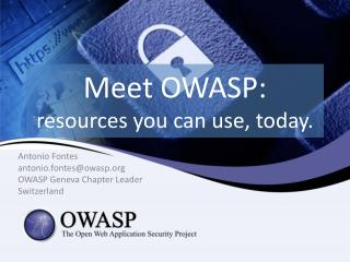 Meet OWASP:  resources you can use, today.