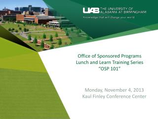 Office of Sponsored Programs Lunch and Learn Training Series �OSP 101�