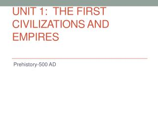 Unit 1:  The First Civilizations and Empires