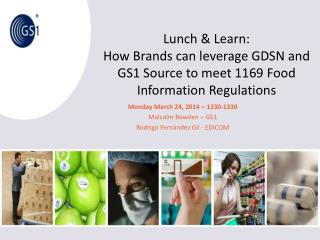 Lunch & Learn:  How  Brands can leverage GDSN and GS1 Source to meet 1169 Food Information Regulations