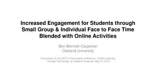Increased Engagement for Students  through  Small  Group & Individual Face to Face Time Blended  with Online Activities
