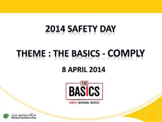 2014 Safety DAY Theme : The basics -  Comply