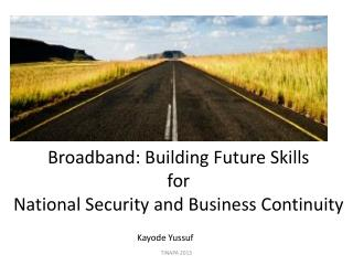 Broadband: Building Future Skills  for  National Security and  B usiness Continuity