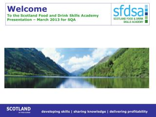 Welcome To the Scotland Food and Drink Skills Academy  Presentation – March 2013 for SQA