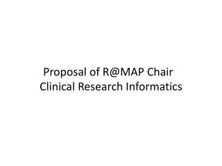 Proposal of R@MAP Chair   Clinical Research Informatics