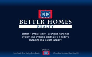 Better  Homes Realty…a  unique franchise system  and dynamic alternative in today's changing real estate industry.