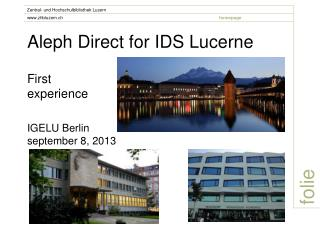 Aleph  Direct for  IDS  Lucerne