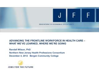 ADVANCING THE FRONTLINE WORKFORCE IN HEALTH CARE – WHAT WE'VE LEARNED, WHERE WE'RE GOING