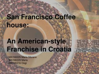 San Francisco Coffee house: An American-style Franchise in Croatia