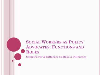 Social Workers as Policy Advocates: Functions and Roles