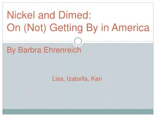 Nickel and Dimed: On (Not) Getting By in America By Barbra  Ehrenreich
