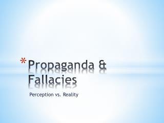 Propaganda & Fallacies