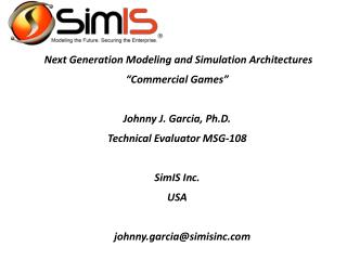 "Next Generation Modeling and Simulation  Architectures "" Commercial Games"" Johnny J. Garcia, Ph.D. Technical Evaluator"