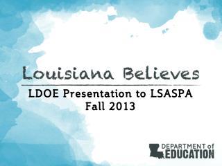 LDOE Presentation to LSASPA Fall 2013