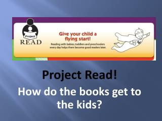Project Read!  How do the books get to the kids?
