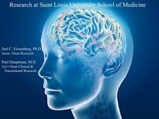 Research at Saint Louis University School of Medicine Joel C. Eissenberg, Ph.D. Assoc. Dean-Research Paul Hauptman, M.