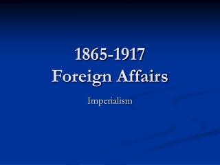 Foreign Affairs-1865-World War I