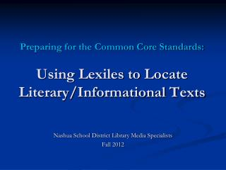 Preparing for the Common Core Standards:  Using Lexiles to Locate  Literary/Informational Texts