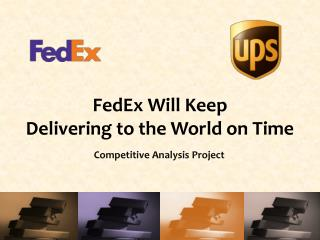 FedEx Will  K eep  Delivering to the World on Time
