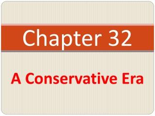 Chapter 32   A Conservative Era