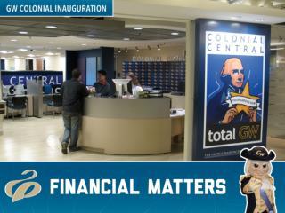 GW 101:  FINANCIAL MATTERS