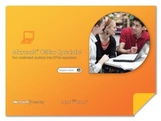 Certify skills through Microsoft ®  Office Specialist 2007.