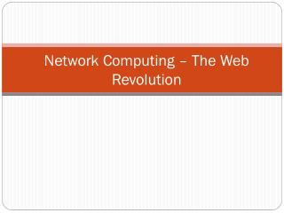 Network  Computing  –  The Web Revolution
