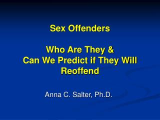 Sex Offenders  Who Are They  Can We Predict if They Will Reoffend