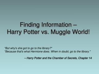 Finding Information –  Harry Potter vs.  Muggle  World!