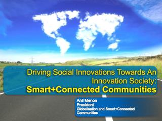 Driving Social Innovations Towards An Innovation Society: Smart+Connected Communities