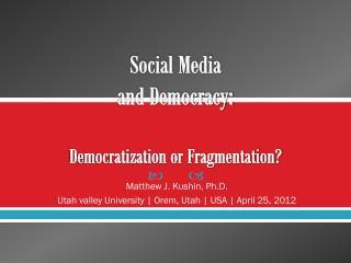 Social  Media  and Democracy: Democratization  or Fragmentation?