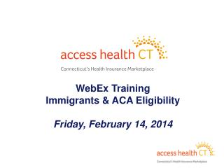 WebEx  Training Immigrants & ACA Eligibility Friday, February 14, 2014