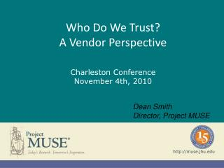 Who Do We Trust? A Vendor  Perspective Charleston Conference November  4th,  2010