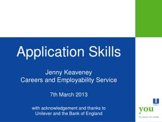 Application Skills Jenny Keaveney Careers and Employability Service 7th March 2013 with acknowledgement and thanks to