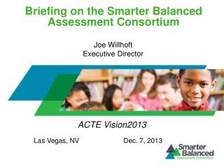 Briefing on the Smarter  Balanced Assessment  Consortium