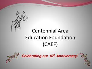 Centennial Area  Education  Foundation  (CAEF)