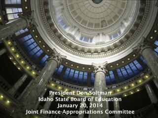 President Don Soltman Idaho State Board of Education January 20, 2014 Joint Finance-Appropriations Committee