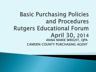 Basic Purchasing Policies and Procedures Rutgers Educational Forum  April 30,  2014