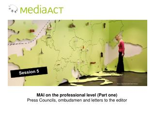 MAI on the professional level (Part one) Press Councils,  ombudsmen and  letters to the  editor