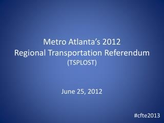 Metro Atlanta�s 2012 Regional Transportation Referendum (TSPLOST)