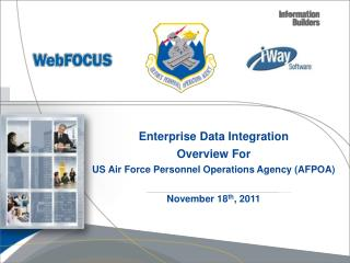 Enterprise Data Integration Overview For US Air Force Personnel Operations Agency (AFPOA) November 18 th , 2011