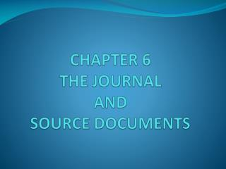 CHAPTER 6  THE JOURNAL  AND  SOURCE  DOCUMENTS