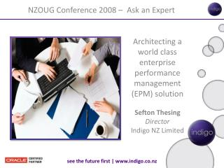 Architecting a world class enterprise performance management (EPM) solution Sefton Thesing Director Indigo NZ Limited