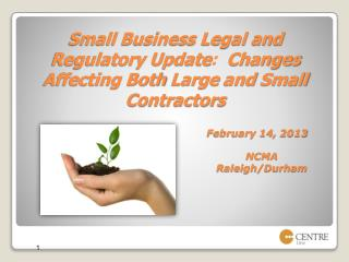 Small Business Legal and Regulatory Update :   Changes Affecting Both Large and Small Contractors