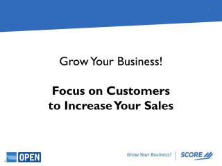 Grow Your Business! Focus on Customers  to Increase Your Sales