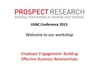 Welcome to our workshop Employer Engagement: Building Effective Business Relationships