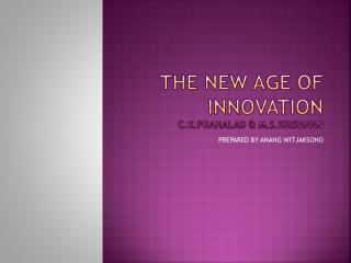 THE NEW AGE OF INNOVATION C.K.PRAHALAD & M.S.KRISHNAN