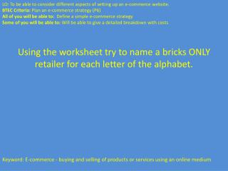Using the worksheet try to name a bricks ONLY retailer for each letter of the alphabet.