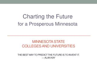 MINNESOTA  STATE Colleges and  Universities The  best way to predict the future is to invent it . — Alan Kay